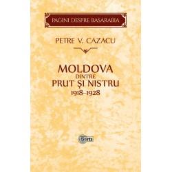 MOLDOVA dintre Prut si Nistru. 1918-1928. Zece ani de la Unire - Petre V. Cazacu