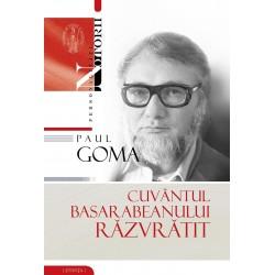 Paul Goma. Cuvantul basarabeanului razvratit