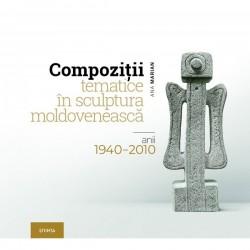 Compozitii tematice in sculptura moldoveneasca 1940-2010 - Ana Marian