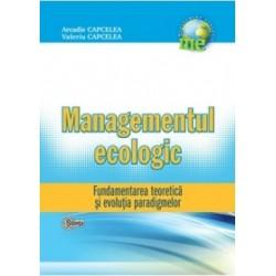 Managementul Ecologic. Fundamentarea teoretica ai evolutia paradigmelor - Arcadie Capcelea