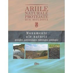 Ariile naturale protejate din Moldova. Vol. 1. Monumente ale naturii: geologice, paleontologice,...