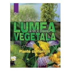 Lumea vegetala a Moldovei. Vol. 4. Plante cu flori (3)