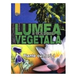 Lumea vegetala a Moldovei. Vol. 2. Plante cu flori (1)