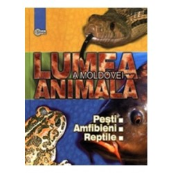 Lumea animala a Moldovei. Vol. 2. Pesti. Amfibieni. Reptile
