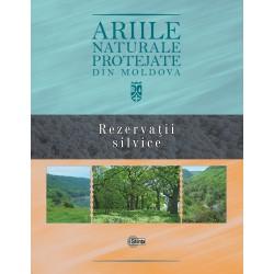 Ariile naturale protejate din Moldova. Volumul 3. Rezervatii silvice