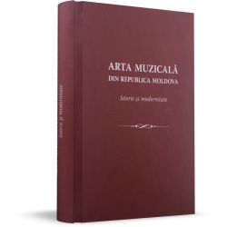 Arta muzicala din Republica Moldova: Istorie si modernitate - Victor Ghilas, Vasile Chiselita,...