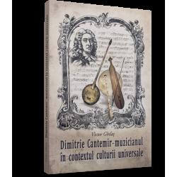 Dimitrie Cantemir - muzicianul in contextul culturii universale - Victor Ghilas