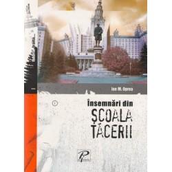 Insemnari din Scoala Tacerii - Ion M. Oprea