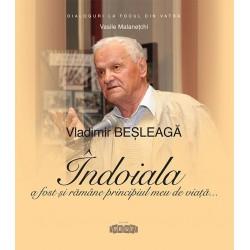 Vladimir Besleaga. Indoiala a fost si ramane principiul meu de viata - Vasile Malanetchi