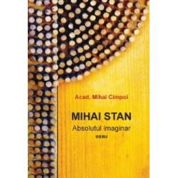 Mihai Stan. Absolut imaginar. Eseu - Mihai Cimpoi