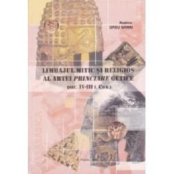 Limbajul mitic si religios al artei princiare getice (sec IV-III i. Chr.) - Rodica Ursu Naniu