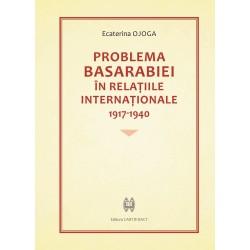 Problema Basarabiei in relatiile internationale 1917-1940 - Ecaterina Ojoga