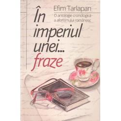In imperiul unei fraze. O antologie cronologica a aforismului romanesc - Efim Tarlapan