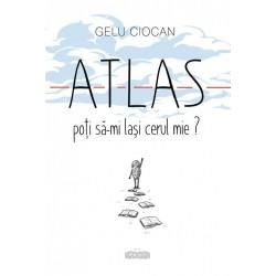 Atlas poti sa- mi lasi cerul mie? - Gelu Ciocan