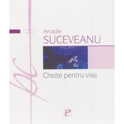 Cheite pentru vise - Arcadie Suceveanu